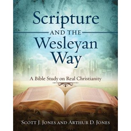 Scripture and the Wesleyan Way : A Bible Study on Real - Graduation Scriptures