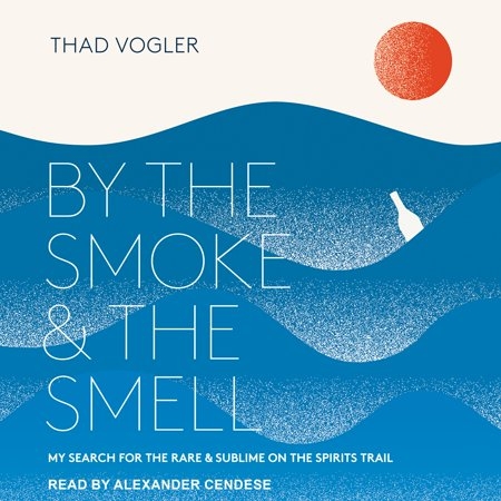 By the Smoke and the Smell: My Search for the Rare and Sublime on the Spirits Trail (Rare Record Search)