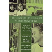 Building the Interfaith Youth Movement : Beyond Dialogue to Action