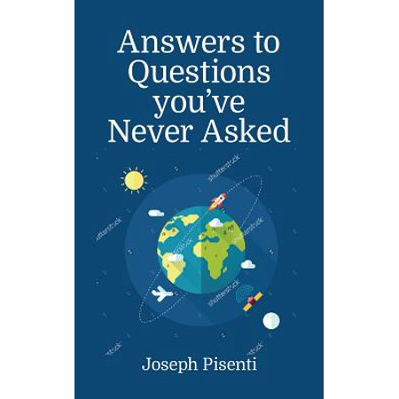 Answers to Questions You've Never Asked : Explaining the What If in Science, Geography and the (Halloween Trivia Questions And Answers For Adults)