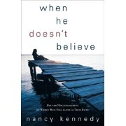 When He Doesn't Believe : Help and Encouragement for Women Who Feel Alone in Their Faith