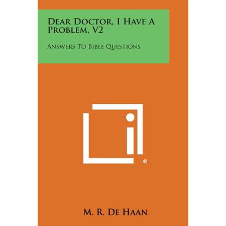 Dear Doctor, I Have a Problem, V2 : Answers to Bible