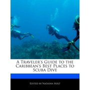 A Traveler's Guide to the Caribbean's Best Places to Scuba Dive (Paperback)