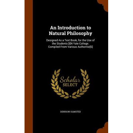 An Introduction to Natural Philosophy: Designed as a Text Book, for the Use of the Students [I]n Yale College. Compiled from Various Authoritie[s] (Yale Halloween Student)