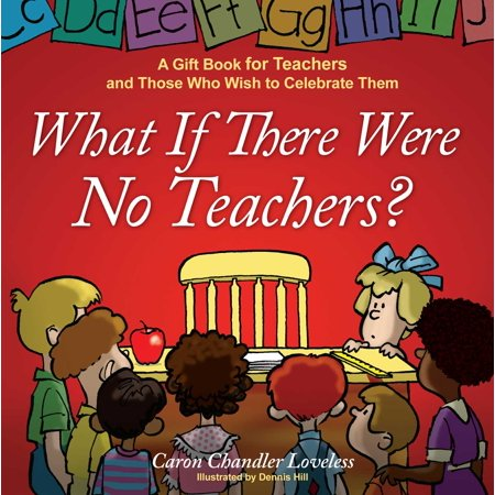 What If There Were No Teachers? : A Gift Book for Teachers and Those Who Wish to Celebrate Them - Halloween Sayings For Teacher Gifts