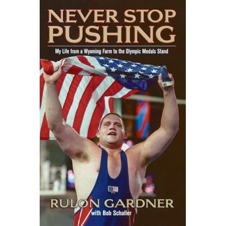 - Never Stop Pushing : My Life from a Wyoming Farm to the Olympic Medals Stand