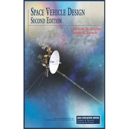 Space Vehicle Design, Second Edition (Space Vehicle Design Griffin)