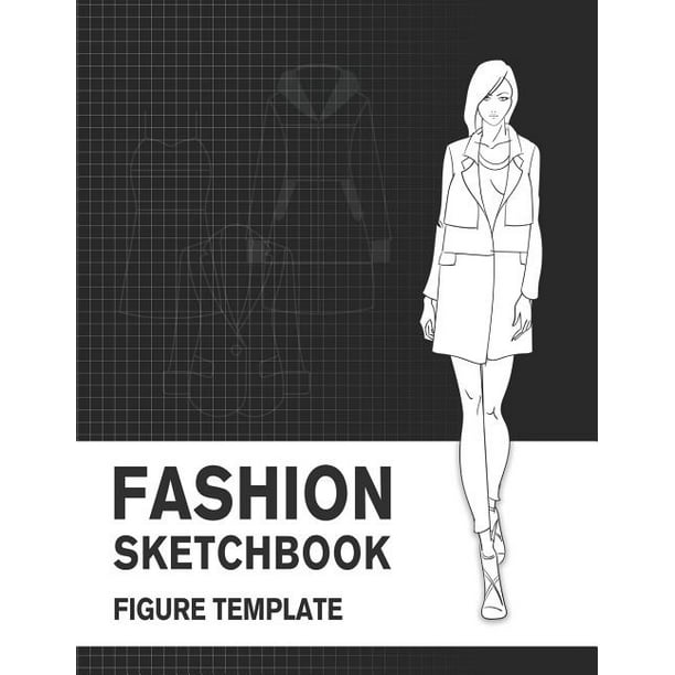 Fashion Sketchbook Figure Template Easily Sketch Your Fashion Design With 200 Large Figure Template And Record Your Ideas With The Blank Graph Paper Paperback Walmart Com Walmart Com