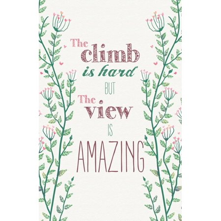 The Climb Is Hard But The View Is Amazing Quote Pink Purple Green Flower Floral Picture Inspirational Motivational Poster