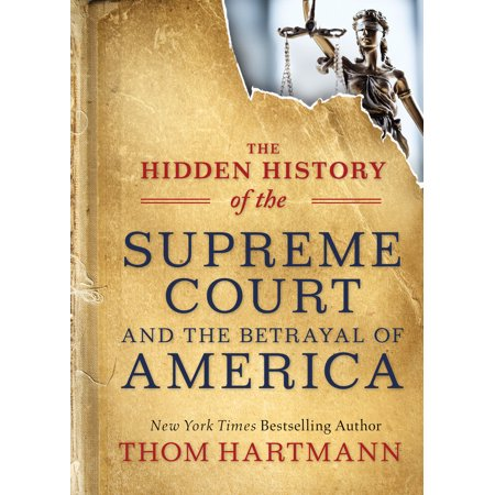 The Hidden History of the Supreme Court and the Betrayal of (Landmark Judgements Of Supreme Court Of India)