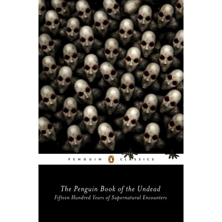 The Penguin Book of the Undead : Fifteen Hundred Years of Supernatural Encounters (Fifteen Years)