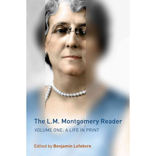 The L. M. Montgomery Reader: A Life in Print