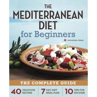 Mediterranean Diet for Beginners : The Complete Guide - 40 Delicious Recipes, 7-Day Diet Meal Plan, and 10 Tips for Success