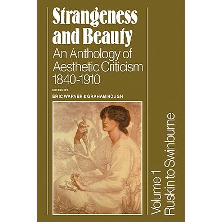 Strangeness and Beauty : Volume 1, Ruskin to Swinburne: An Anthology of Aesthetic Criticism 1840