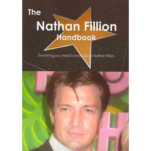 The Nathan Fillion Handbook - Everything You Need to Know about Nathan Fillion