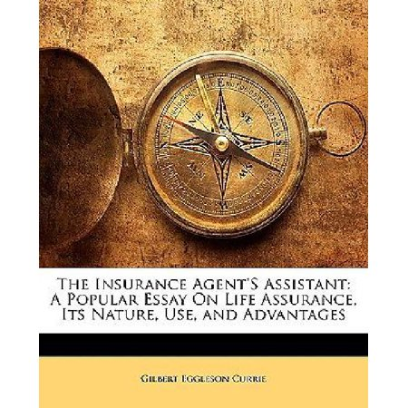 The Insurance Agents Assistant  A Popular Essay On Life Assurance  Its Nature  Use  And Advantages