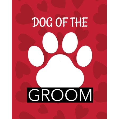Dog Of The Groom: Best Man Furry Friend Wedding Dog Dog of Honor Country Rustic Ring Bearer Dressed To The Ca-nines I Do (Paperback) Ring Bearer Tuxedos