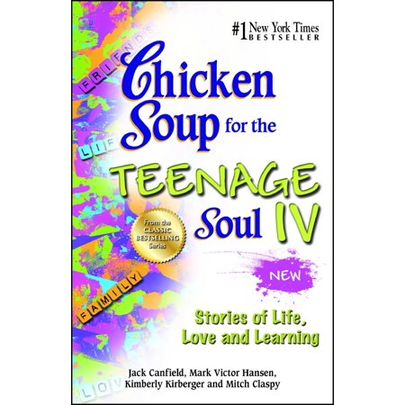 Chicken Soup for the Teenage Soul IV : Stories of Life, Love and - Chicken Life