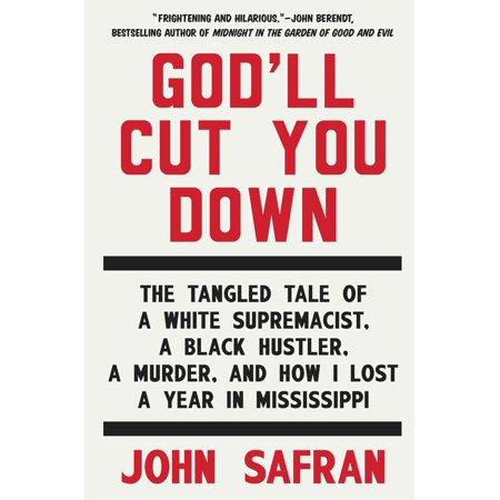 God'll Cut You Down : The Tangled Tale of a White Supremacist, a Black Hustler, a Murder, and How I Lost a Year in (Down The Mississippi Down To New Orleans)