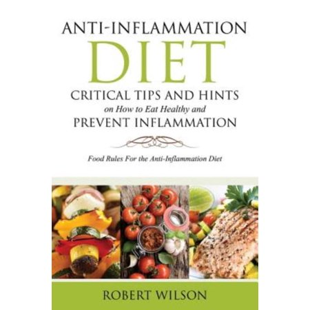 Anti Inflammation Diet  Critical Tips And Hints On How To Eat Healthy And Prevent Inflammation  Food Rules For The Anti Inflammation Diet