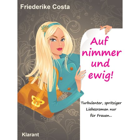 Auf nimmer und ewig! Turbulenter, spritziger Liebesroman, nur für Frauen! - eBook (Flieger Auf Frauen)