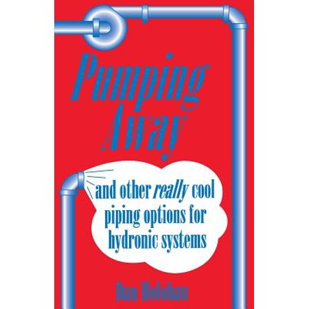 Pumping Away : And Other Really Cool Piping Options for Hydronic Systems