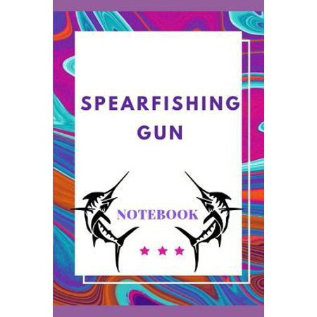Spearfishing Gun Notebook: Perfect and Ideal For Spear Fishing Lover: Ultimate Gift For Father and Sons, Best Ever Gift For Your Loved One - Reco