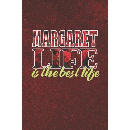 Margaret Life Is The Best Life: First Name Funny Sayings Personalized Customized Names Women Girl Mother's day Gift Notebook Journal (Best Middle Names For Margaret)
