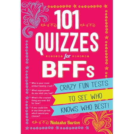 101 Quizzes For BFFs : Crazy Fun Tests to See Who Knows Who