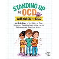 Standing Up to Ocd Workbook for Kids: 40 Activities to Help Children Stop Unwanted Thoughts, Control Compulsive Behaviors, and Overcome Anxiety (Paperback)
