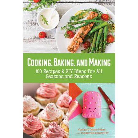 Cooking, Baking, and Making : 100 Recipes and DIY Ideas for All Seasons and Reasons - Diy Halloween Food Ideas