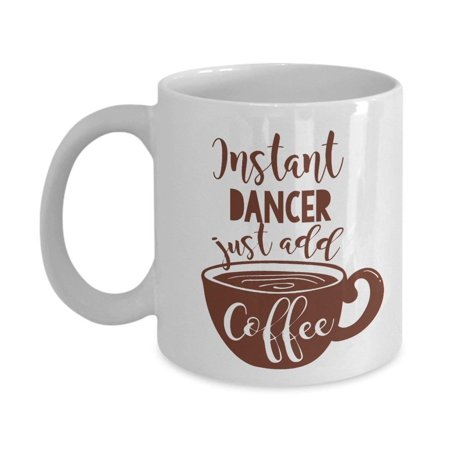 Instant Dancer Coffee & Tea Gift Mug Cup For A Hip Hop Dancer, Hula Dancer, Fire Dancer, Gogo Dancer, Flamenco Dancer, Ballet Dancer, Pole Dancer And Hawaiian Dancer - Gogo Dancer Outfits