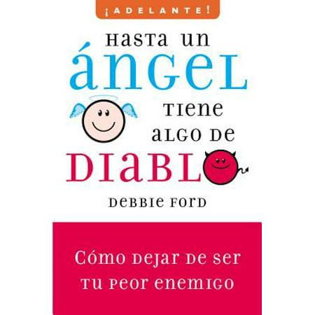 Hasta Un Angel Tiene Algo de Diablo : Cómo Dejar de Ser Tu Peor