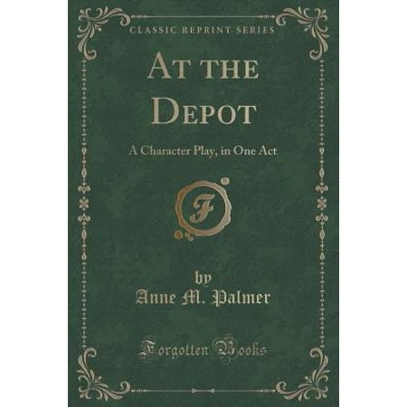 At the Depot : A Character Play, in One Act (Classic - Character Matters Play