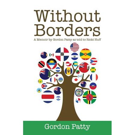 Without Borders  A Memoir By Gordon Patty As Told To Ricki Huff