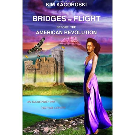 Flight: Bridges of Flight before the American Revolution: Book Five of the Flight Series (Paperback)