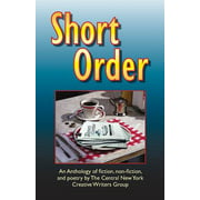Short Order : An Anthology of Fiction, Non-Fiction, and Poetry by the Central New York Creative Writers Group