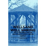 Wells and Well Sinking - With Information on Obtaining a Small Water Supply