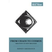 From Chaos to Cosmos : Creation to New Creation