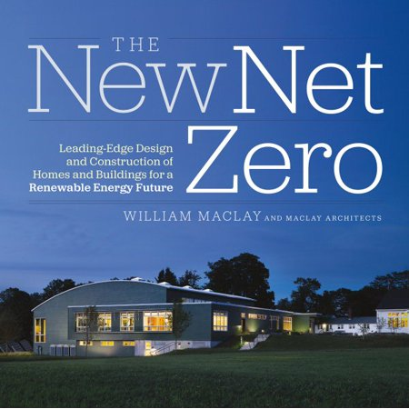 The New Net Zero  Leading Edge Design And Construction Of Homes And Buildings For A Renewable Energy Future