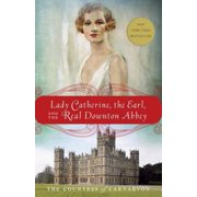 Lady Catherine, the Earl, and the Real Downton Abbey - eBook