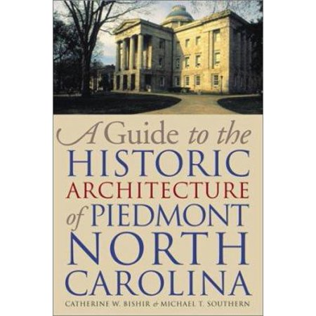 A Guide To The Historic Architecture Of Piedmont North Carolina