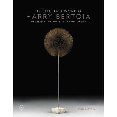 Harry Bertoia Knoll (The Life and Work of Harry Bertoia : The Man, the Artist, the Visionary)