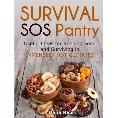 Survival Sos Pantry: Useful Ideas for Keeping Food and Surviving in Immensely Hot Climates - eBook - Circus Food Ideas