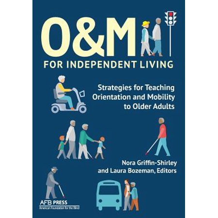 O&m for Independent Living : Strategies for Teaching Orientation and Mobility to Older Adults