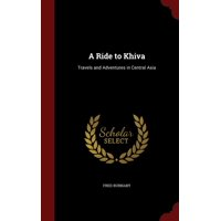 A Ride to Khiva : Travels and Adventures in Central Asia