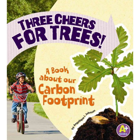 Three Cheers for Trees! : A Book about Our Carbon Footprint