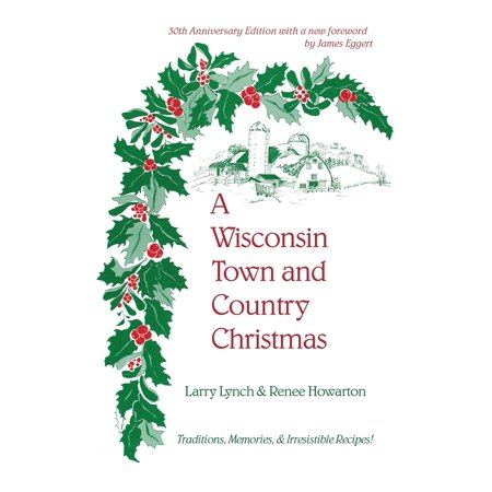 A Wisconsin Town and Country Christmas : Traditions, Memories, & Irresistible Recipes! ()