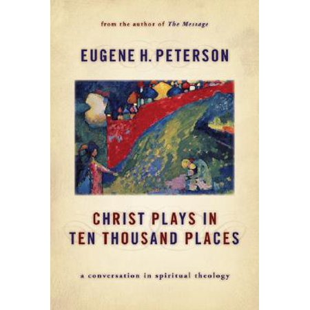 Christ Plays in Ten Thousand Places : A Conversation in Spiritual