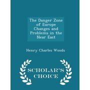 The Danger Zone of Europe Changes and Problems in the Near East - Scholar's Choice Edition